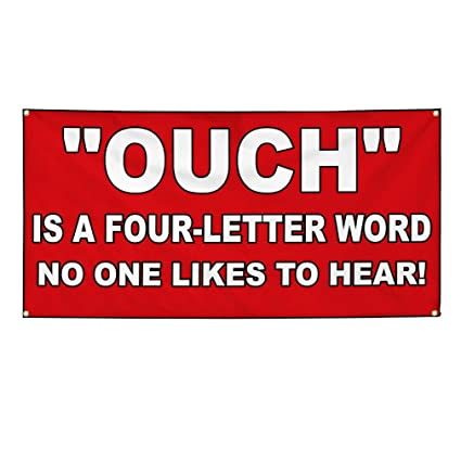 Amazon com : Vinyl Banner Sign Ouch is A Four-Letter Word
