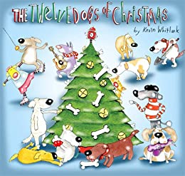 The Twelve Dogs of Christmas (All the Creatures of Christmas Book 1) by [Whitlark, Kevin]