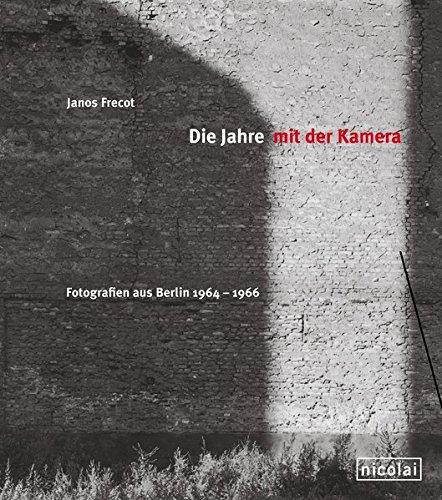 Die Jahre mit der Kamera: Fotografien aus Berlin 1964-1966