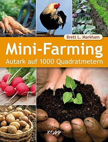 Autark Leben In Deutschland mini farming amazon de brett l markham bücher