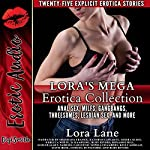 Lora's Mega Erotica Collection: MILFs, Gangbangs, First Anal Sex, First Lesbian Sex, Threesomes, and More | Lora Lane