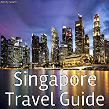 Singapore Travel Guide Audiobook by Ashley Adams Narrated by Ken Kamlet