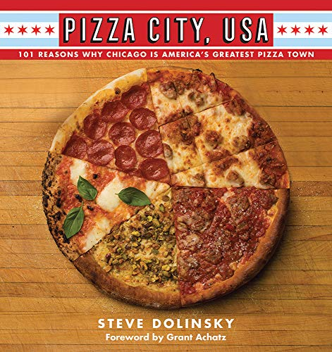 Pizza City, USA: 101 Reasons Why Chicago Is America's Greatest Pizza Town by Steve Dolinsky
