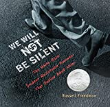 img - for We Will Not Be Silent: The White Rose Student Resistance Movement That Defied Adolf Hitler (Jane Addams Honor Book (Awards)) book / textbook / text book