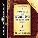 What to Do on the Worst Day of Your Life Audiobook by Brian Zahnd Narrated by Kelly Ryan Dolan