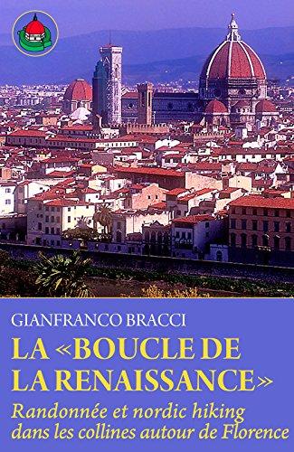 La «Boucle de la Renaissance»: Randonnée et nordic hiking dans le collines autour de Florence (French Edition)
