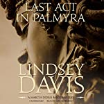 Last Act in Palmyra: The Marcus Didius Falco Mysteries, Book 6 | Lindsey Davis