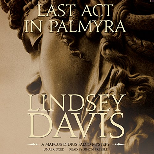 Last Act in Palmyra: The Marcus Didius Falco Mysteries, Book 6