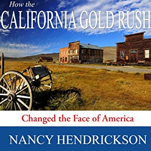 How the California Gold Rush Changed the Face of America Audiobook