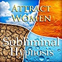 Attract Women Subliminal Affirmations: Alpha Male, Confidence & Power, Solfeggio Tones, Binaural Beats, Self Help Meditation Hypnosis Speech by Subliminal Hypnosis Narrated by Joel Thielke