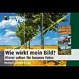Wie wirkt mein Bild?: Klarer sehen für bessere Fotos (Edition FotoHits)