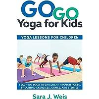 Go Go Yoga for Kids: Yoga Lessons for Children: Teaching Yoga to Children Through Poses, Breathing Exercises, Games, and…