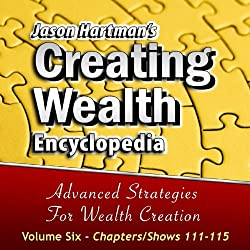 Creating Wealth Encyclopedia, Volume 6: Chapters-Shows 111-115