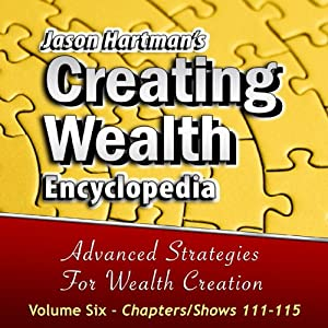 Creating Wealth Encyclopedia, Volume 6: Chapters-Shows 111-115 Audiobook