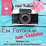 Ein Fotograf zum Verlieben (Zum Verlieben 2)   Violet Truelove