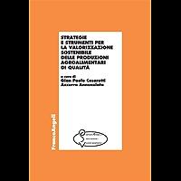 Strategie e strumenti per la valorizzazione sostenibile delle produzioni agroalimentari di qualità (Economia - Ricerche)