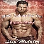 BBW: Taken by the Alpha Male | Lisa Mulaton