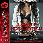 I Want Hot Erotica!: MILFs, Gangbangs, First Anal Sex, and More   Ellie North,Lora Lane,Kaylee Jones,Sofia Miller,Riley Davis