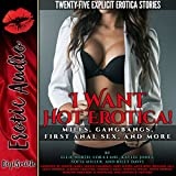 I Want Hot Erotica!: MILFs, Gangbangs, First Anal Sex, and More