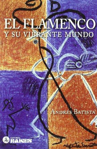 Descargar Libro Flamenco Y Su Vibrante Mundo, El Andres Batista