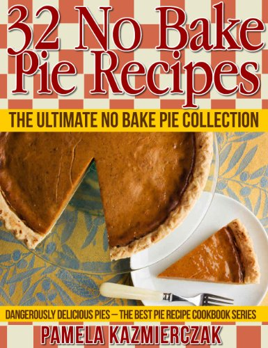 32 No Bake Pie Recipes - The Ultimate No Bake Pie Collection (Dangerously Delicious Pies - The Best Pie Recipe Cookbook Series 1) by [Kazmierczak, Pamela]