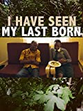 I Have Seen My Last Born