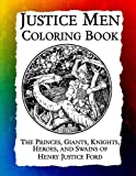 Justice Men Coloring Book: The Princes, Giants, Knights, Heroes, and Swains of Henry Justice Ford (Historic Images) (Volum...