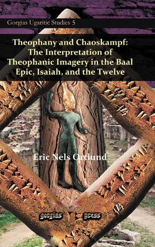 Theophany and Chaoskampf: The Interpretation of Theophanic Imagery in the Baal Epic, Isaiah, and the Twelve (Gorgias Ugaritic Studies)
