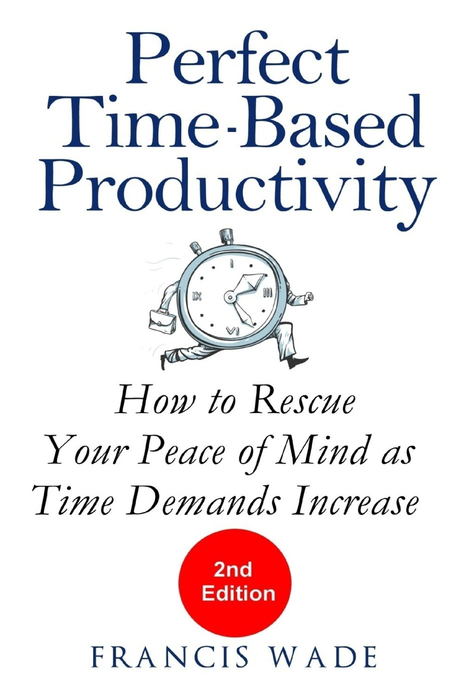 Download Perfect Time-Based Productivity: How to Rescue Your Peace of Mind as Time Demands Increase ebook