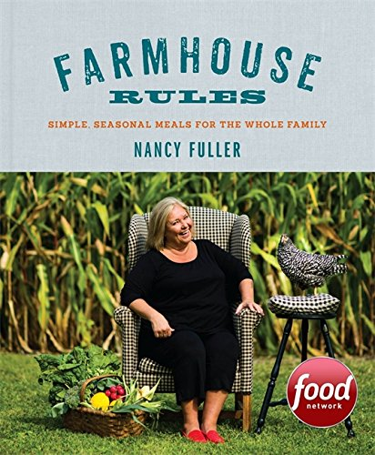 Farmhouse Rules: Simple, Seasonal Meals for the Whole Family by Nancy Fuller