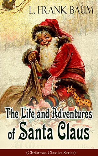 The Life And Adventures Of Santa Claus Christmas Classics Series