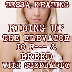 Riding up the Elevator to F--k & Breed with Step Daddy Audiobook