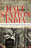 Halt Station India - The Dramatic Tale of the Nation's First Rail Lines