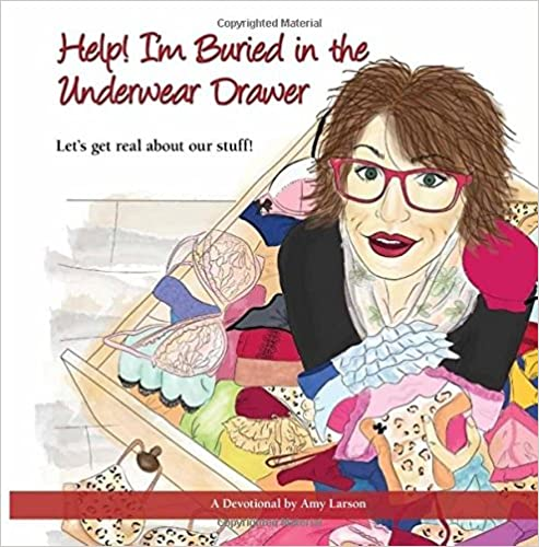 Help! I'm Buried in the Underwear Drawer: Let's get real about our stuff, Devotional