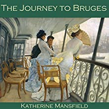 The Journey to Bruges Audiobook by Katherine Mansfield Narrated by Cathy Dobson