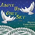 Above Us Only Sky Audiobook by Michele Young-Stone Narrated by Cassandra Campbell