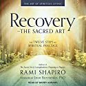 Recovery - the Sacred Art: The Twelve Steps as Spiritual Practice Audiobook by Rami Shapiro, Joan Borysenko Narrated by Barry Abrams