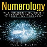 Numerology: The Number 1 Guide on Mastering Your Life Through Numerology