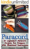 Paracord: 10 Legendary Paracord Projects For Preppers With Illustrated Instructions: (Bracelet and Survival Kit Guide For Bug Out Bags, Survival Guide, ... hunting, fishing, prepping and foraging)