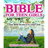 Bible For Teen Girls: Great Bible Stories For Teen Girls