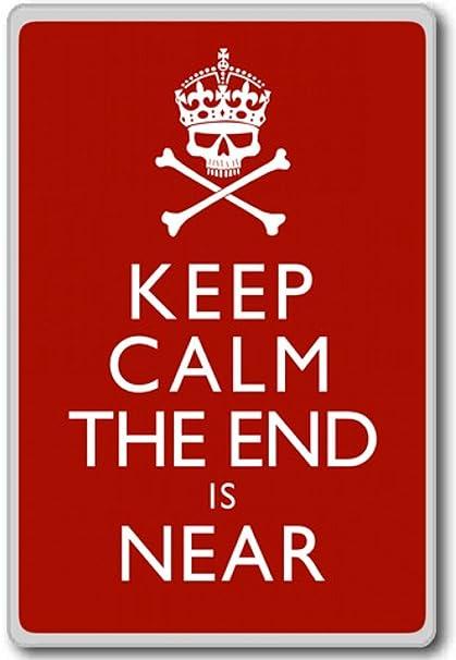 Amazoncom Keep Calm The End Is Near Motivational Quotes Fridge