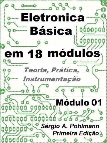 Eletrônica Básica - Módulo 01 (Curso de Eletronica Básica em 18 Módulos)