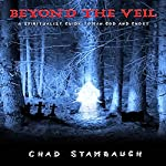 Beyond the Veil: A Spiritualist Guide to Man, God, and Ghost | Chad Stambaugh