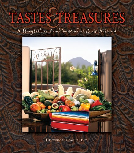 Tastes & Treasures: A Storytelling Cookbook of Historic Arizona by Historical League, Inc.
