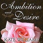 Ambition and Desire: The Dangerous Life of Josephine Bonaparte   Kate Williams