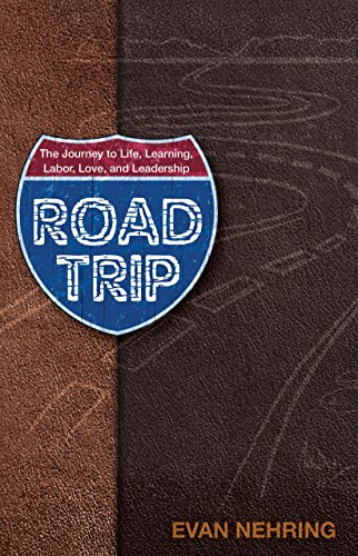 Road Trip: The Journey to Life, Love, Learning, Labor and Leadership (Free eBook Sampler)