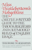 Miss Thistlebottom's Hobgoblins: The Careful Writer's Guide to the Taboos, Bugbears, and Outmoded Rules of English Usage