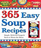 img - for 365 Easy Soup Recipes: Simple, Delicious Soups & Stews to Warm the Heart book / textbook / text book