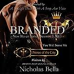 Branded: Prince of the City: New Haven Series - Season 3, Book 1   Nicholas Bella