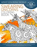 Swearing Unicorn Coloring Book: A Sweary Adult Coloring Book of 40 Rude, Funny Swearing Unicorn Designs with Zentangle and Mandala Style Patterns: Volume 4 (Swear Word Coloring Books)